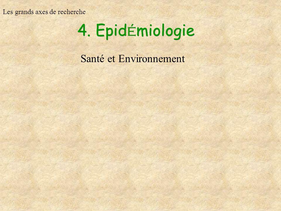 4. Epidémiologie Santé et Environnement Les grands axes de recherche