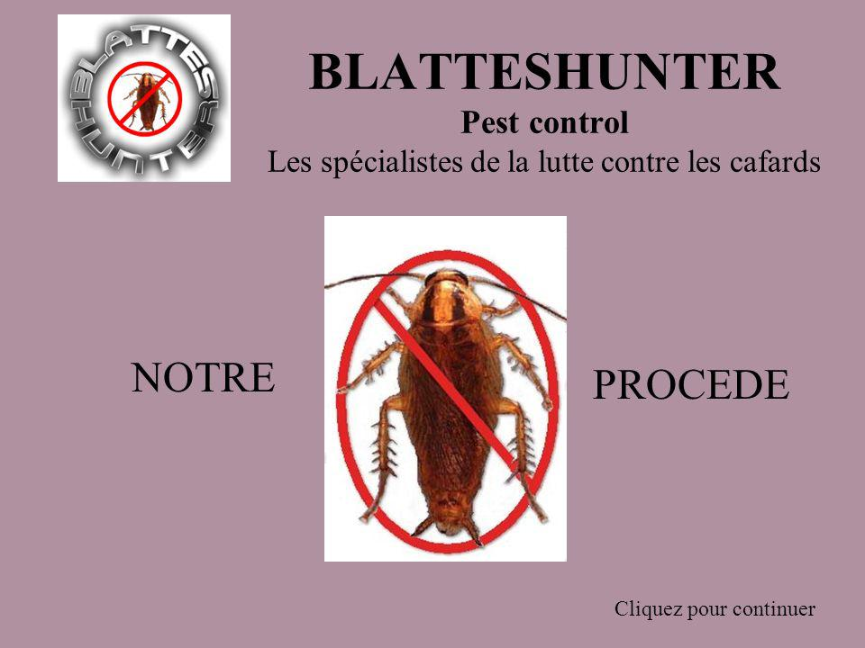 blatteshunter pest control les sp cialistes de la lutte contre les cafards notre procede cliquez. Black Bedroom Furniture Sets. Home Design Ideas