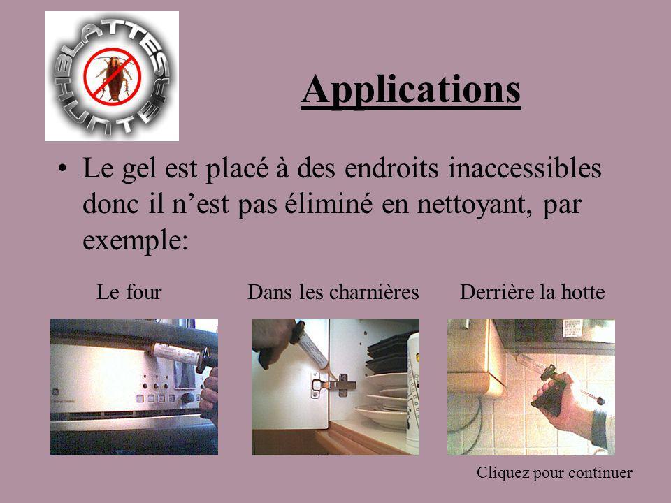 Applications Le gel est placé à des endroits inaccessibles donc il n'est pas éliminé en nettoyant, par exemple: