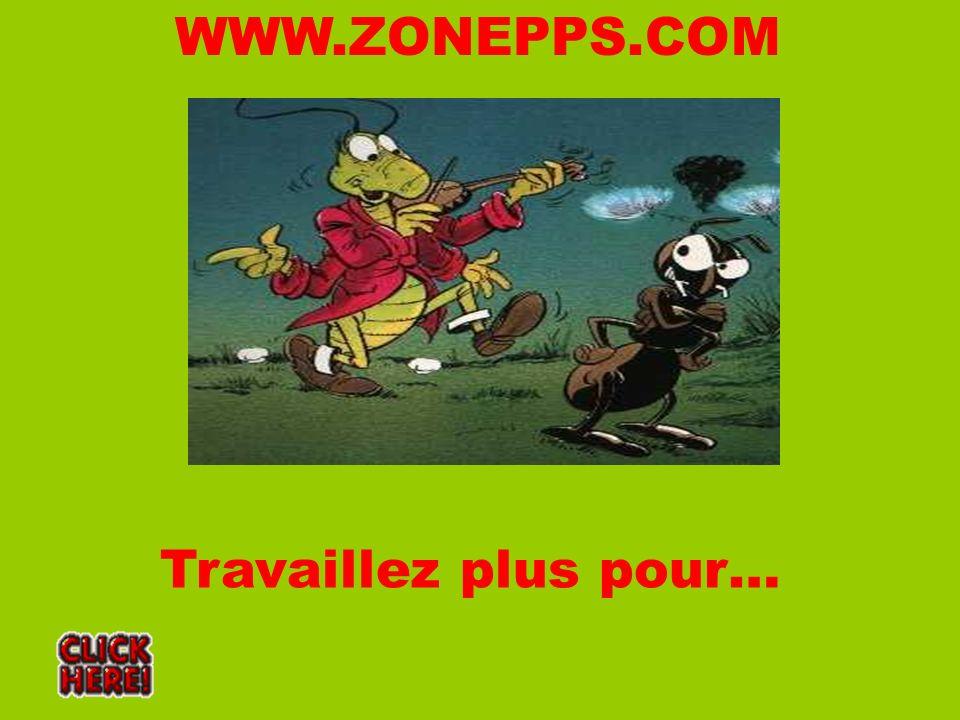 WWW.ZONEPPS.COM Travaillez plus pour…