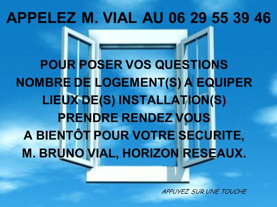 APPELEZ M. VIAL AU 06 29 55 39 46 POUR POSER VOS QUESTIONS