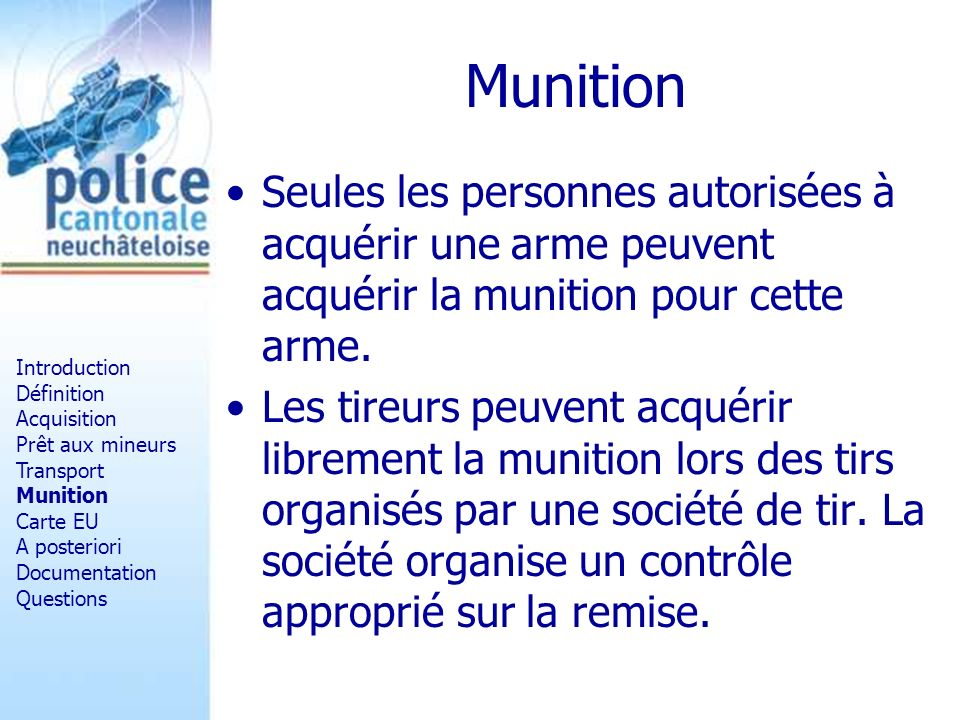 Munition Seules les personnes autorisées à acquérir une arme peuvent acquérir la munition pour cette arme.