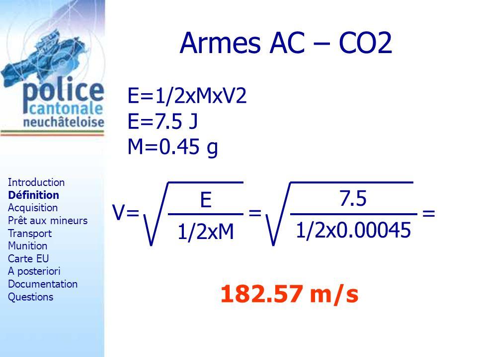 Armes AC – CO2 182.57 m/s E=1/2xMxV2 E=7.5 J M=0.45 g V= 1/2xM E =