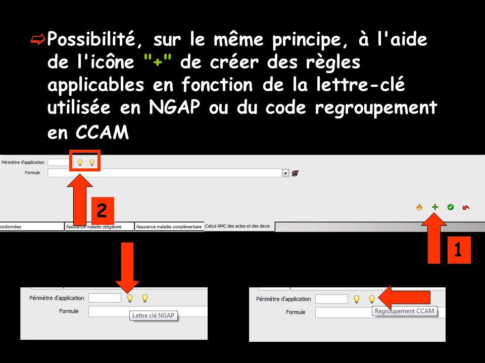 Possibilité, sur le même principe, à l aide de l icône + de créer des règles applicables en fonction de la lettre-clé utilisée en NGAP ou du code regroupement en CCAM