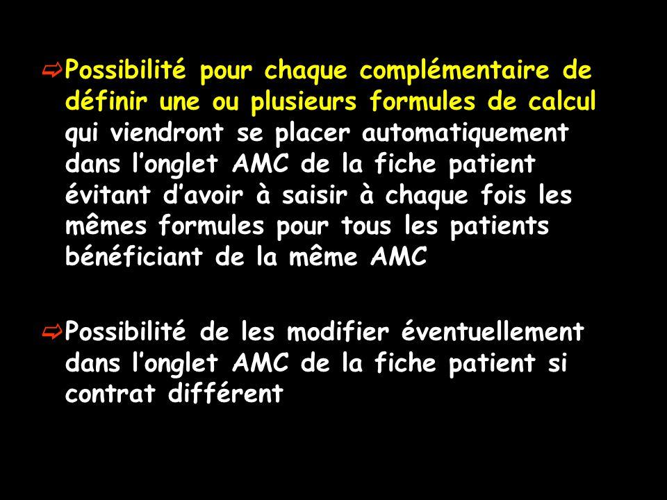 Possibilité pour chaque complémentaire de définir une ou plusieurs formules de calcul qui viendront se placer automatiquement dans l'onglet AMC de la fiche patient évitant d'avoir à saisir à chaque fois les mêmes formules pour tous les patients bénéficiant de la même AMC