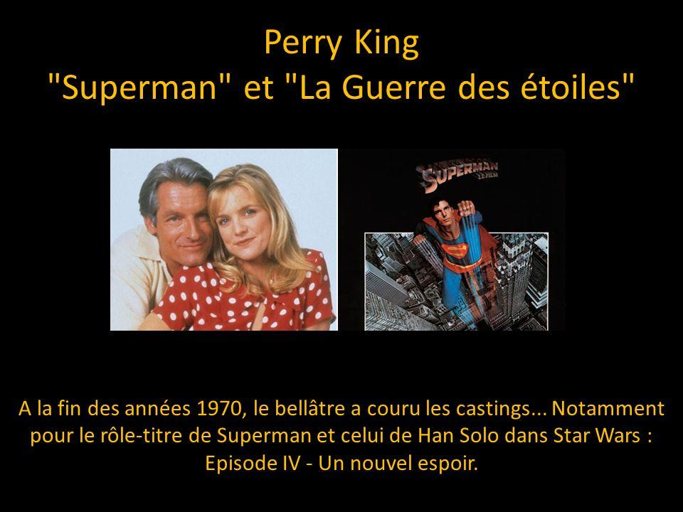 Perry King Superman et La Guerre des étoiles