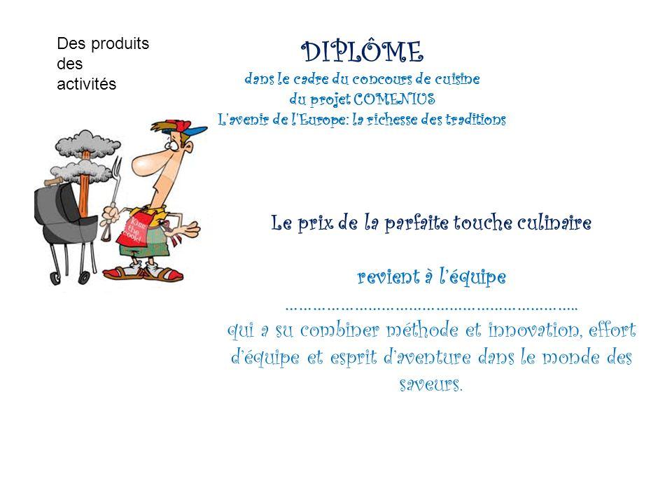 Des produits des activités. DIPLÔME dans le cadre du concours de cuisine du projet COMENIUS L avenir de l Europe: la richesse des traditions.