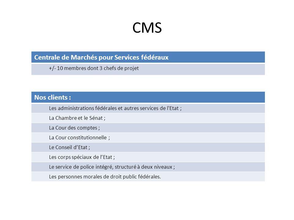 CMS Centrale de Marchés pour Services fédéraux Nos clients :