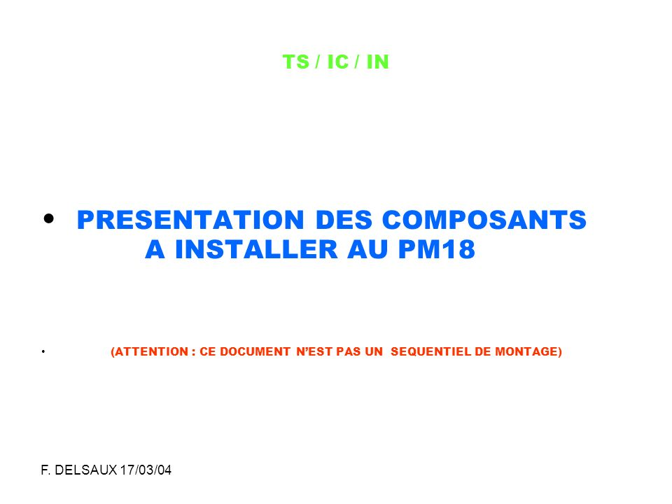 PRESENTATION DES COMPOSANTS A INSTALLER AU PM18