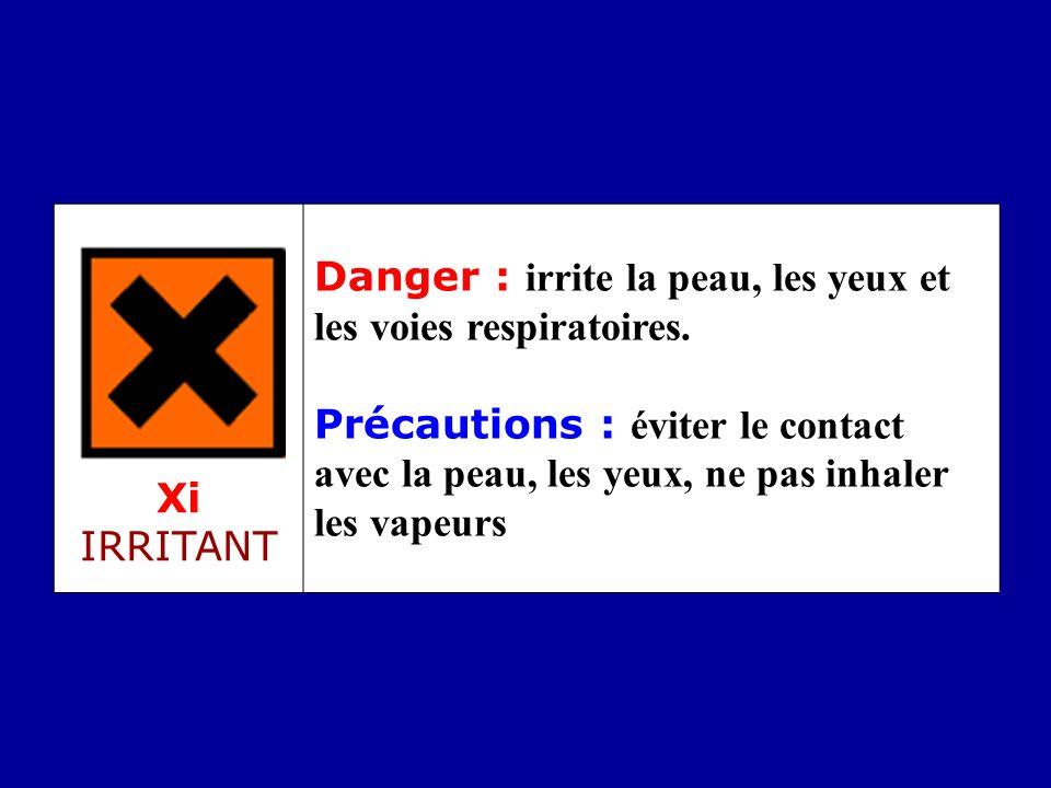 Xi IRRITANT Danger : irrite la peau, les yeux et les voies respiratoires.