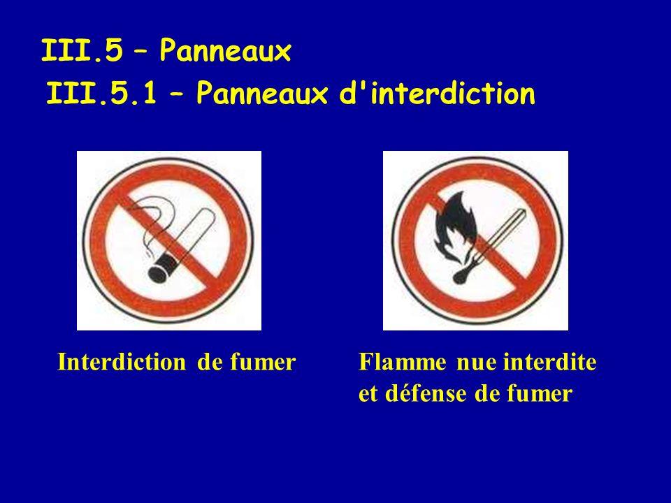 III.5.1 – Panneaux d interdiction