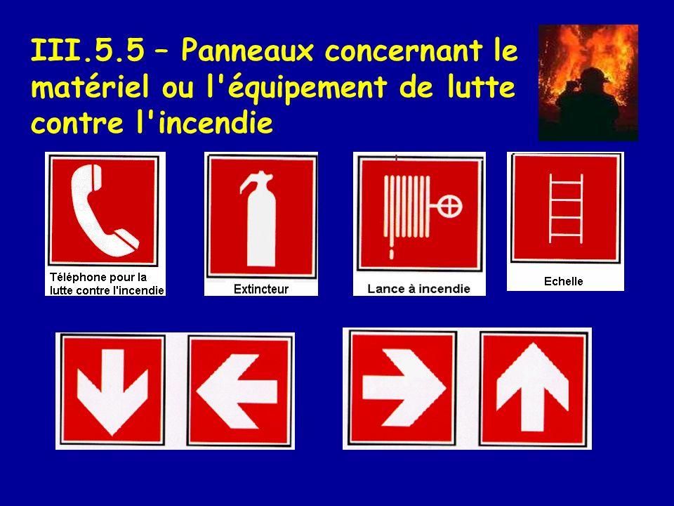 III.5.5 – Panneaux concernant le matériel ou l équipement de lutte contre l incendie
