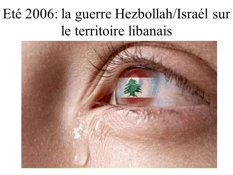 Eté 2006: la guerre Hezbollah/Israél sur le territoire libanais