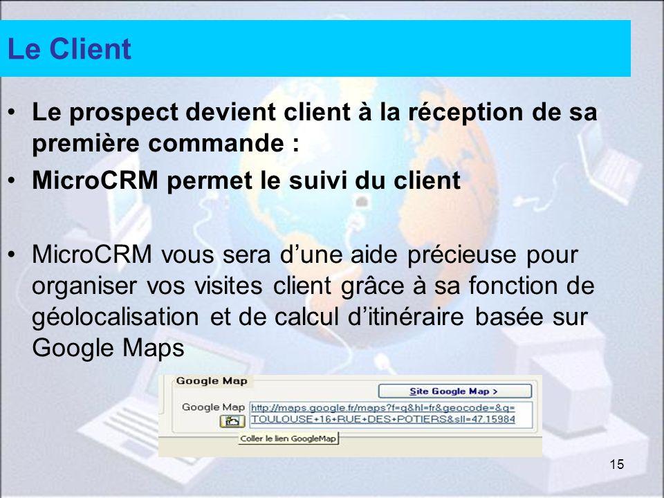 Le Client Le prospect devient client à la réception de sa première commande : MicroCRM permet le suivi du client.