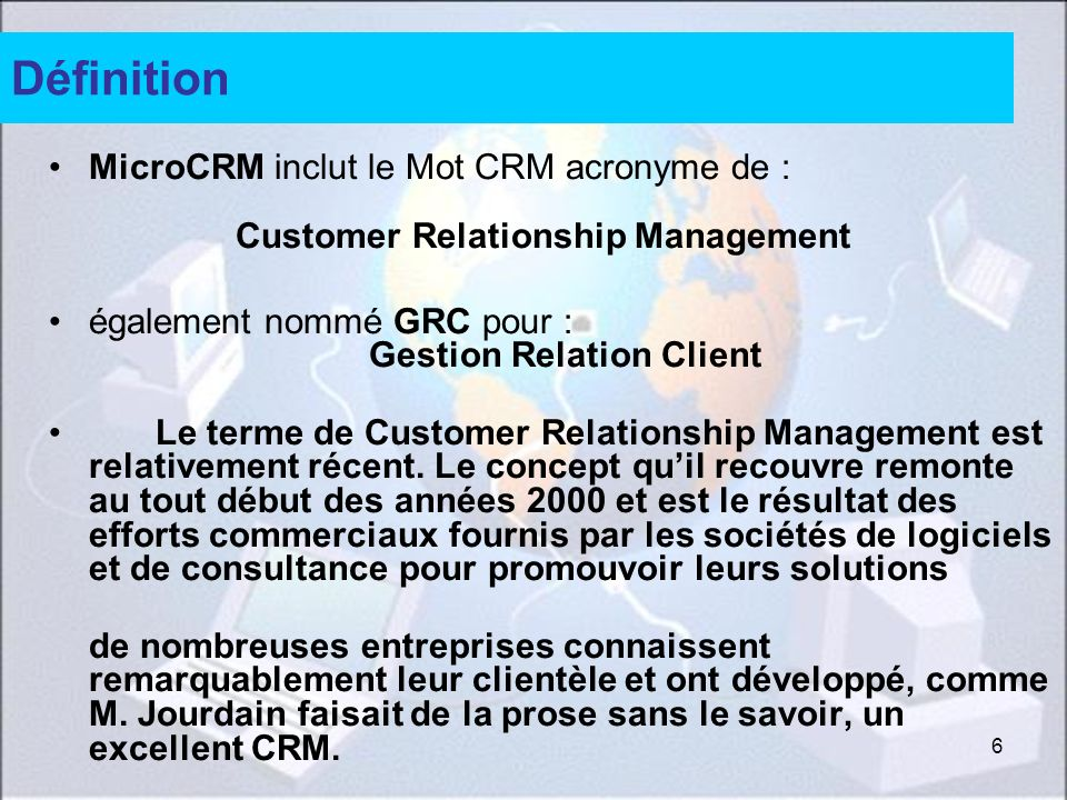 Définition MicroCRM inclut le Mot CRM acronyme de : Customer Relationship Management