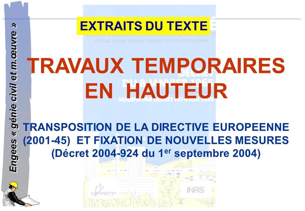 EXTRAITS DU TEXTE TRAVAUX TEMPORAIRES EN HAUTEUR TRANSPOSITION DE LA DIRECTIVE EUROPEENNE. (2001-45) ET FIXATION DE NOUVELLES MESURES.