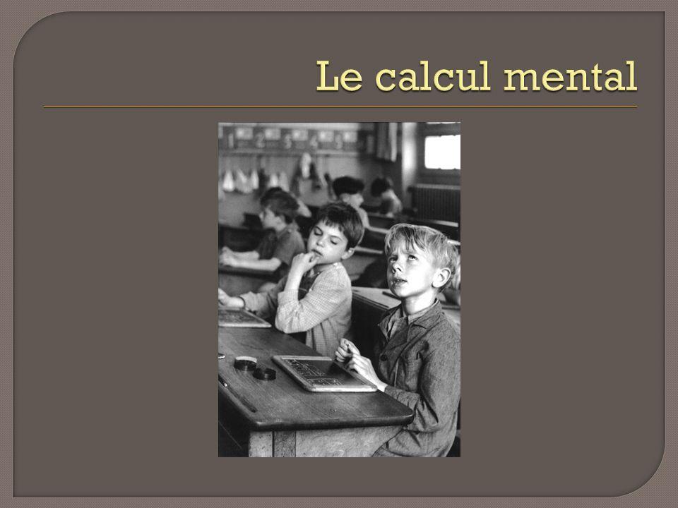 Le calcul mental Les enseignants exposent les différentes procédures utilisées par leurs élèves. Quelle mise en œuvre