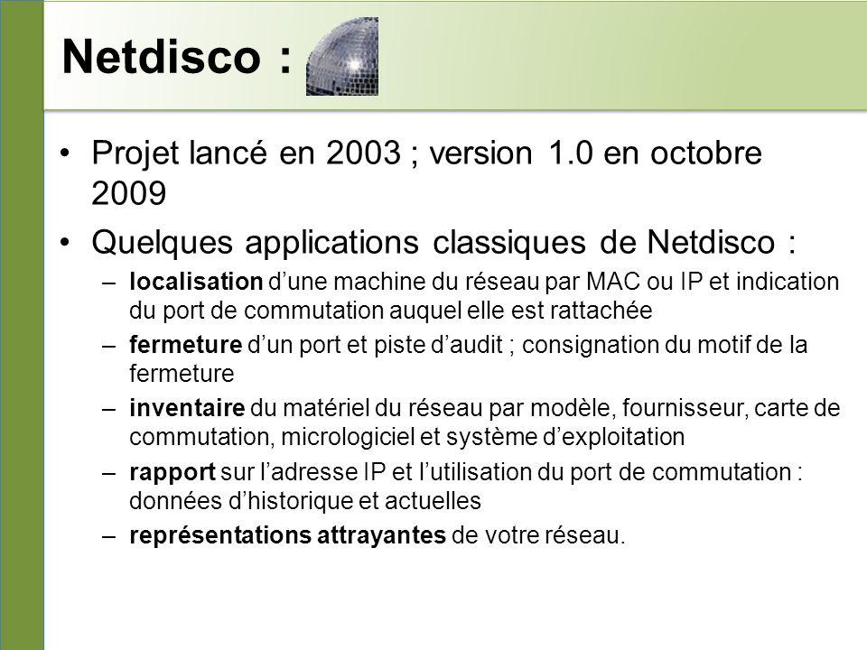 Netdisco : Projet lancé en 2003 ; version 1.0 en octobre 2009