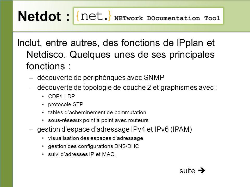 Netdot : Inclut, entre autres, des fonctions de IPplan et Netdisco. Quelques unes de ses principales fonctions :