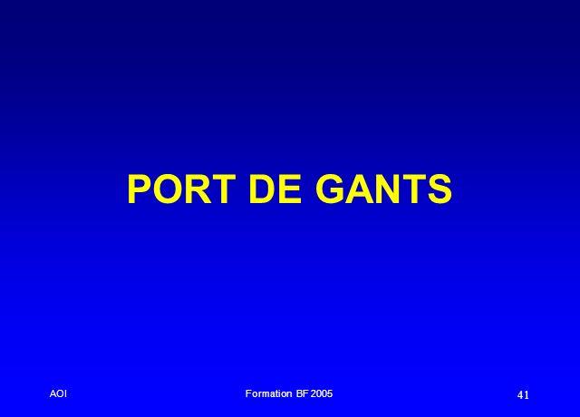 PORT DE GANTS AOI Formation BF 2005