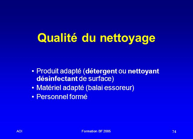 Qualité du nettoyage Produit adapté (détergent ou nettoyant désinfectant de surface) Matériel adapté (balai essoreur)