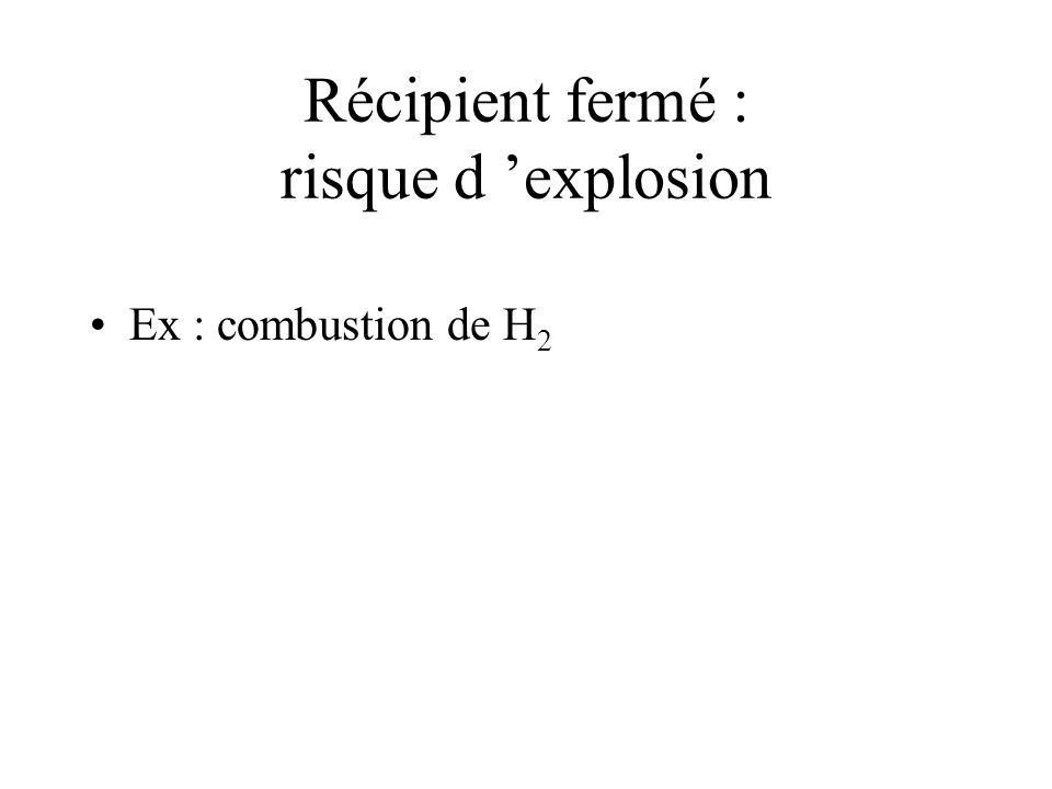 Récipient fermé : risque d 'explosion