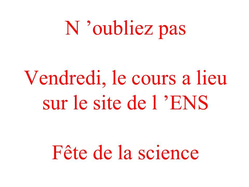 N 'oubliez pas Vendredi, le cours a lieu sur le site de l 'ENS Fête de la science