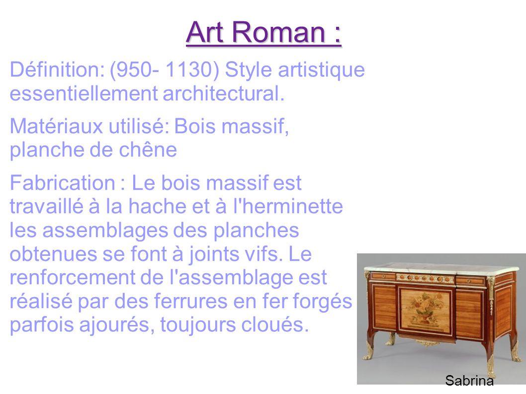 Art Roman : Définition: (950- 1130) Style artistique essentiellement architectural. Matériaux utilisé: Bois massif, planche de chêne.