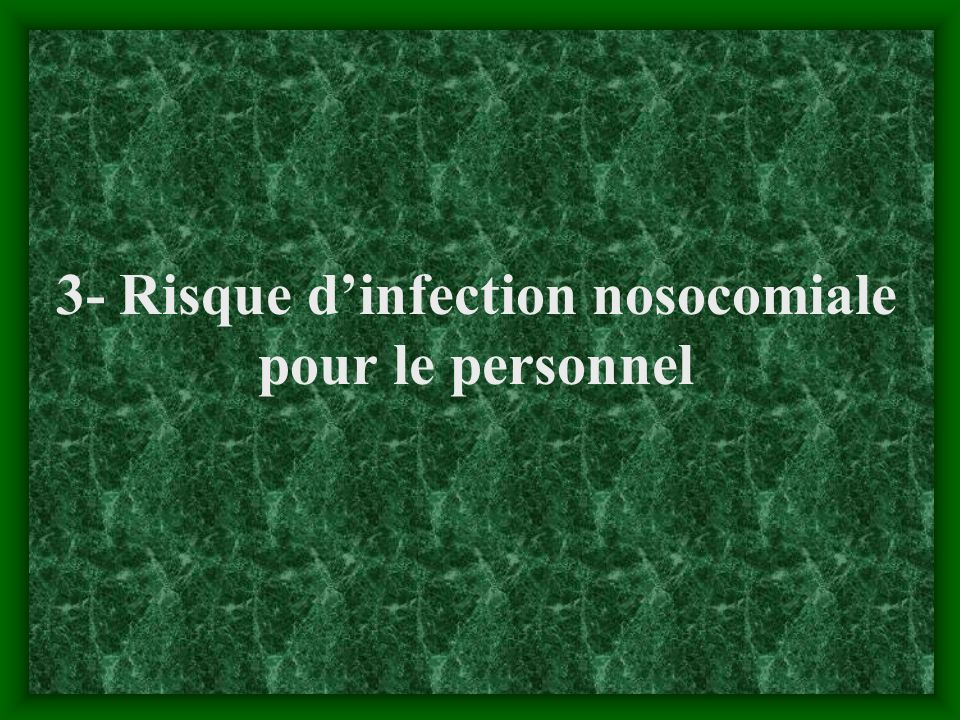 3- Risque d'infection nosocomiale pour le personnel