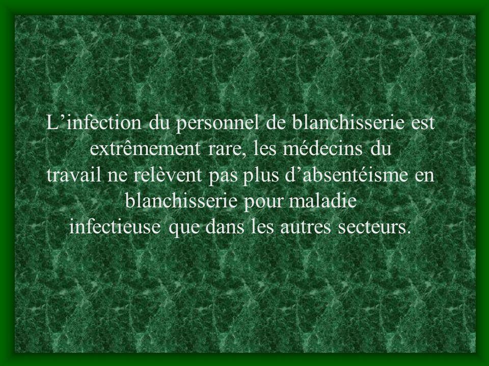 L'infection du personnel de blanchisserie est extrêmement rare, les médecins du travail ne relèvent pas plus d'absentéisme en blanchisserie pour maladie infectieuse que dans les autres secteurs.