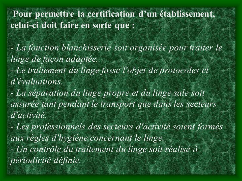 Pour permettre la certification d'un établissement, celui-ci doit faire en sorte que : - La fonction blanchisserie soit organisée pour traiter le linge de façon adaptée.