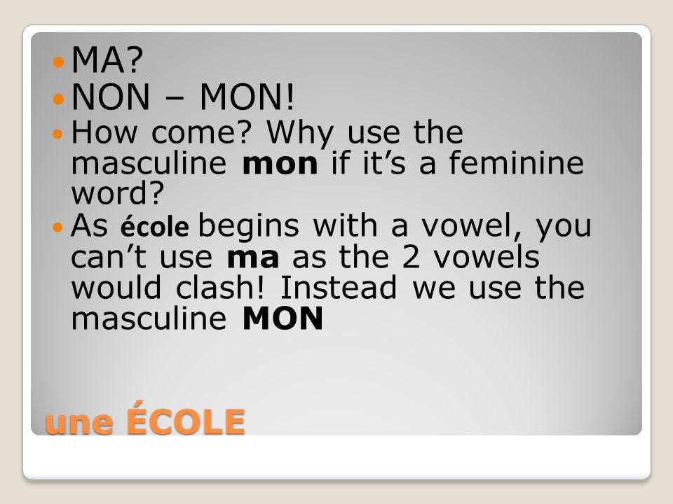 MA NON – MON! How come Why use the masculine mon if it's a feminine word