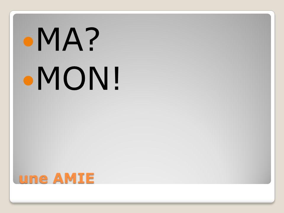 MA MON! une AMIE