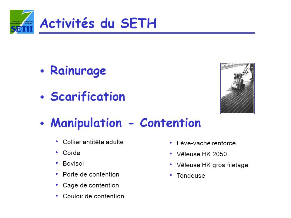 Activités du SETH Rainurage Scarification Manipulation - Contention