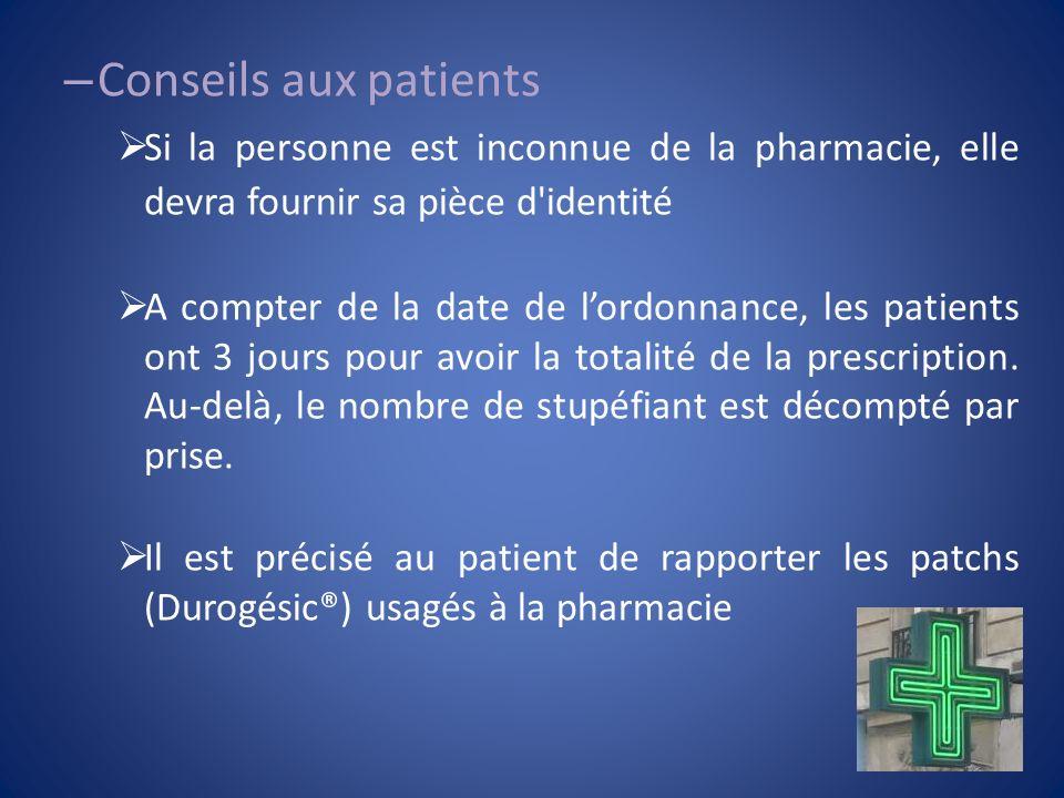 Conseils aux patients Si la personne est inconnue de la pharmacie, elle devra fournir sa pièce d identité.