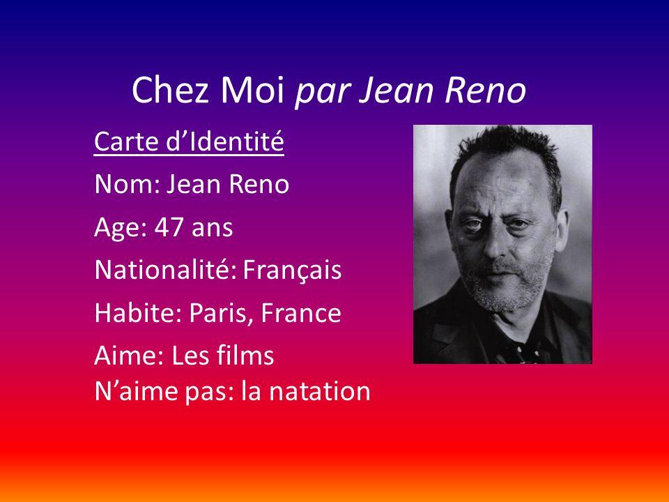 Chez Moi par Jean Reno Carte d'Identité Nom: Jean Reno Age: 47 ans