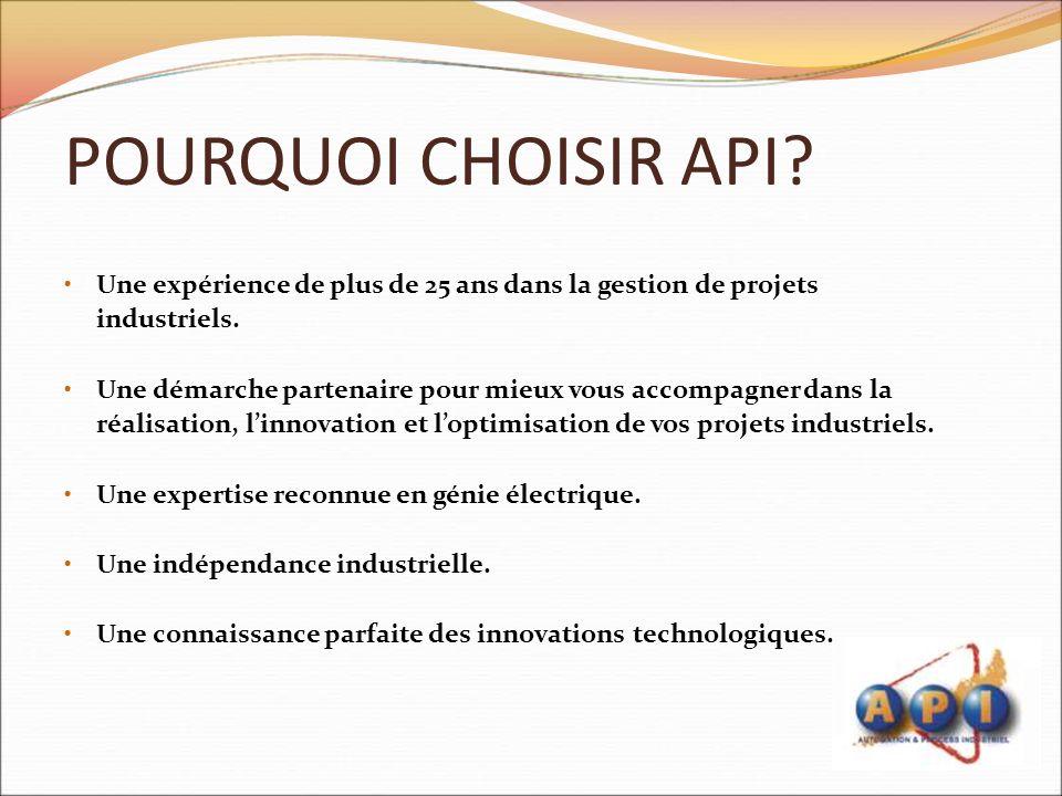 POURQUOI CHOISIR API Une expérience de plus de 25 ans dans la gestion de projets. industriels.