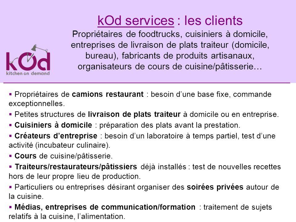 kOd services : les clients Propriétaires de foodtrucks, cuisiniers à domicile, entreprises de livraison de plats traiteur (domicile, bureau), fabricants de produits artisanaux, organisateurs de cours de cuisine/pâtisserie…