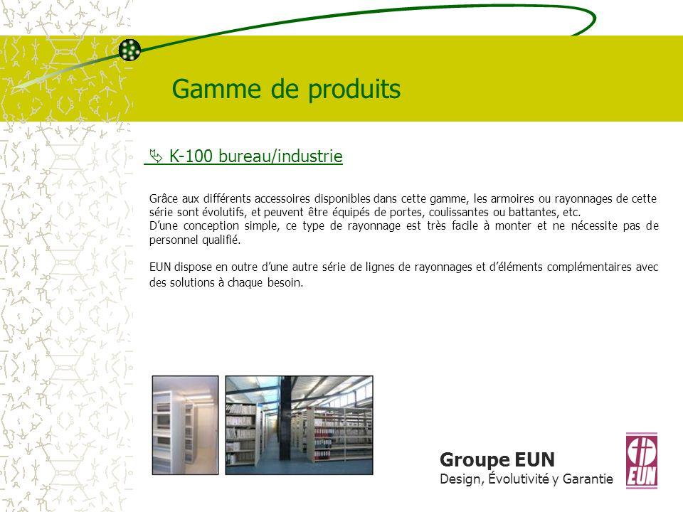 Gamme de produits Groupe EUN  K-100 bureau/industrie