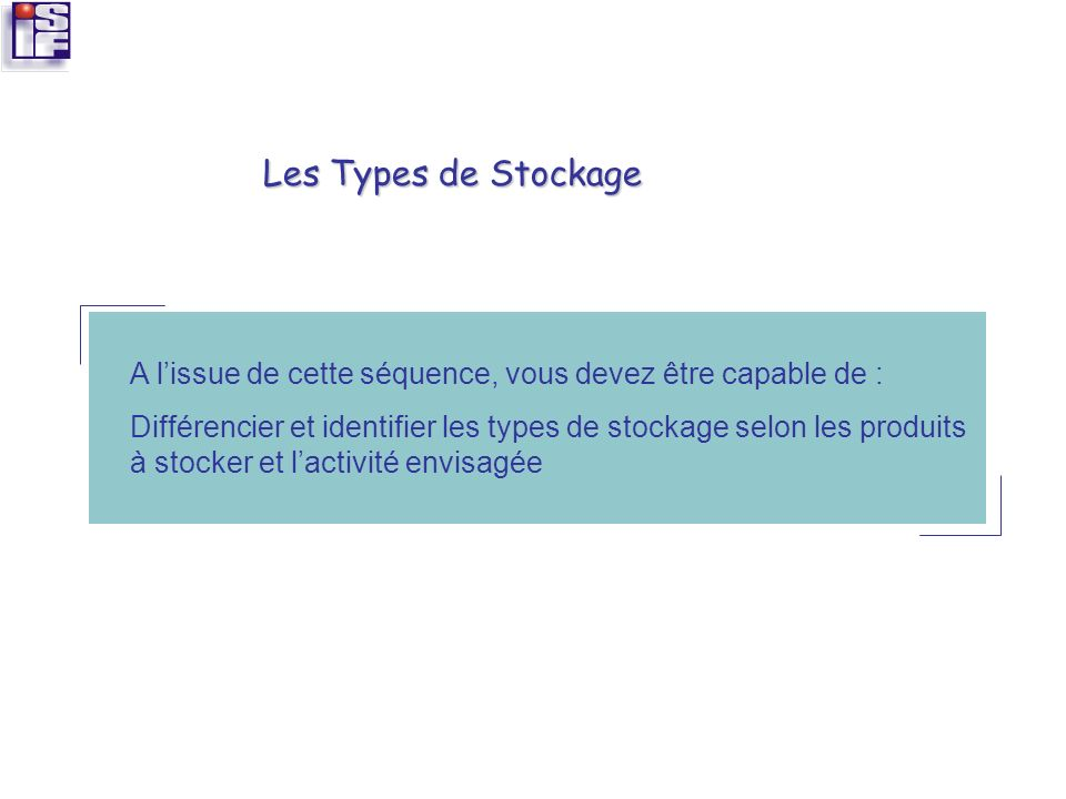 Les Types de Stockage A l'issue de cette séquence, vous devez être capable de :