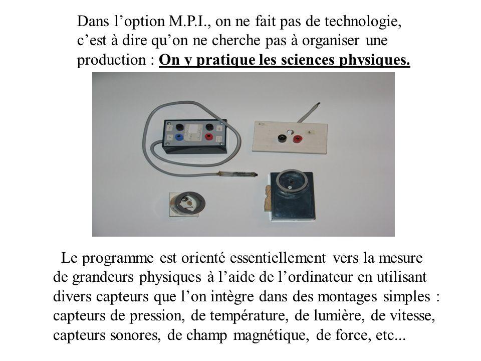 Dans l'option M.P.I., on ne fait pas de technologie, c'est à dire qu'on ne cherche pas à organiser une production : On y pratique les sciences physiques.
