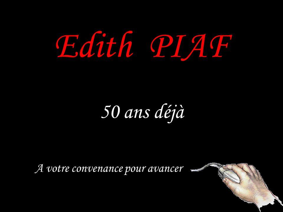 Edith PIAF 50 ans déjà A votre convenance pour avancer