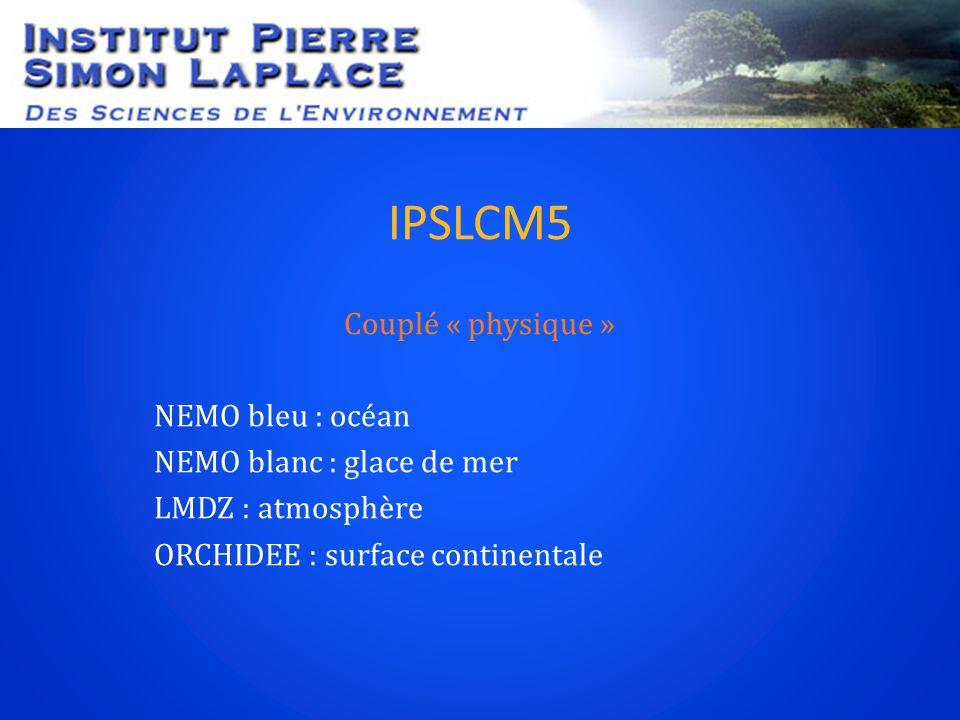 IPSLCM5 Couplé « physique » NEMO bleu : océan