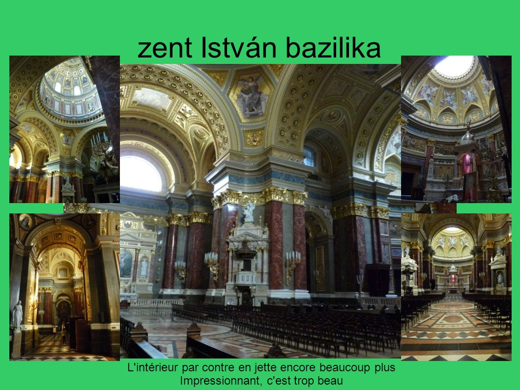 zent István bazilika L intérieur par contre en jette encore beaucoup plus. Impressionnant, c est trop beau.