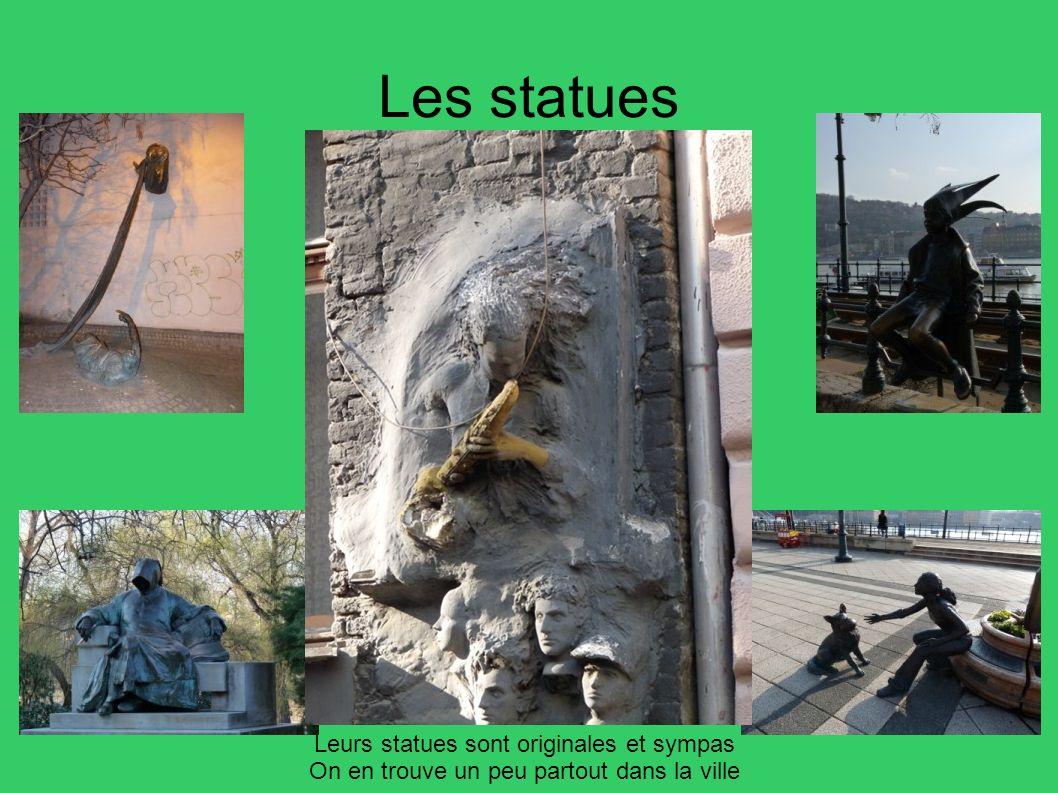 Les statues Leurs statues sont originales et sympas