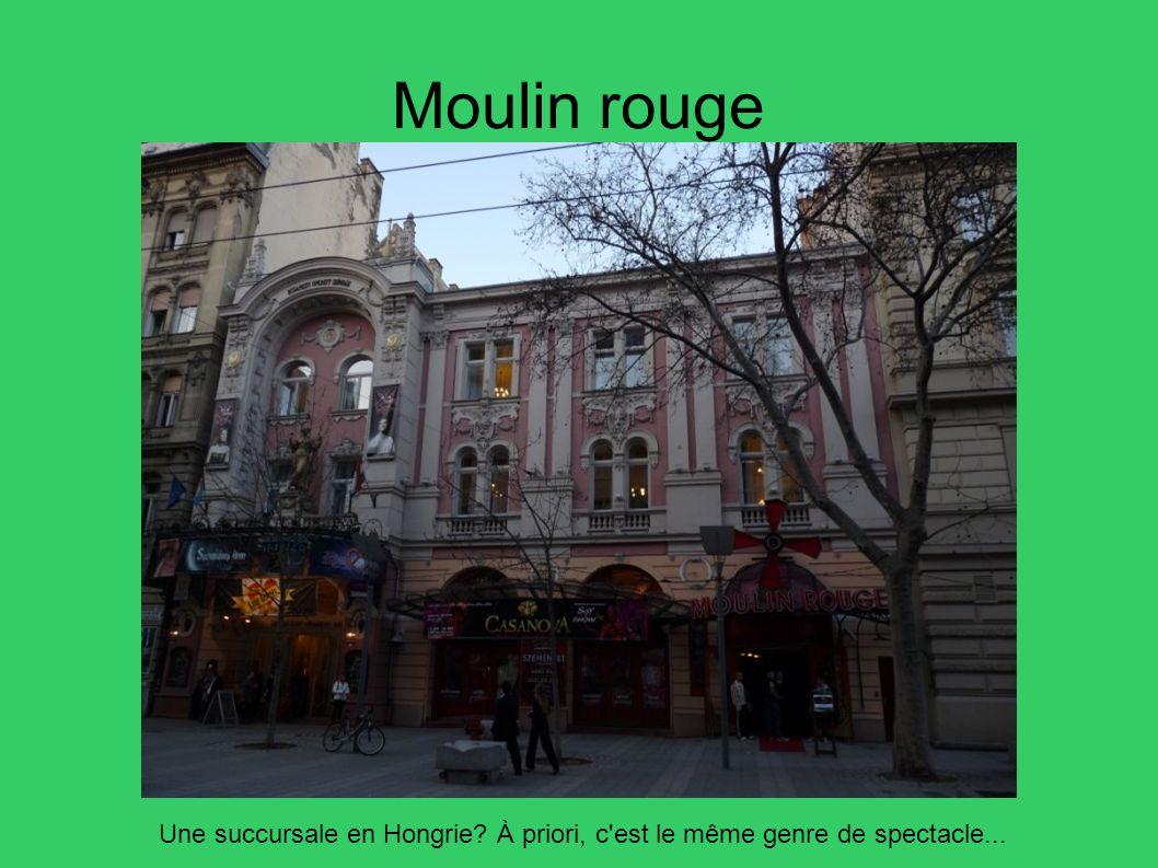 Moulin rouge Une succursale en Hongrie À priori, c est le même genre de spectacle... 72