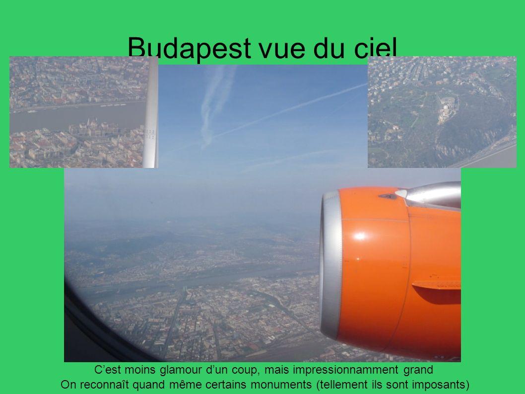 Budapest vue du ciel C'est moins glamour d'un coup, mais impressionnamment grand.