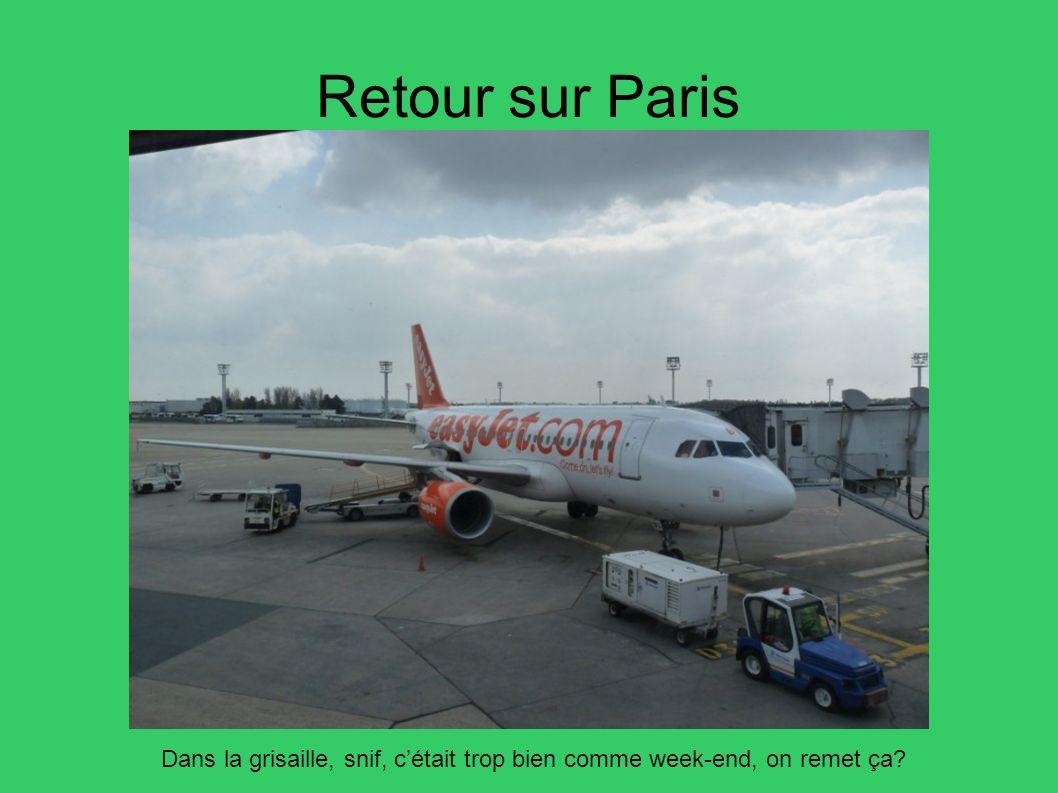 Retour sur Paris Dans la grisaille, snif, c'était trop bien comme week-end, on remet ça 87