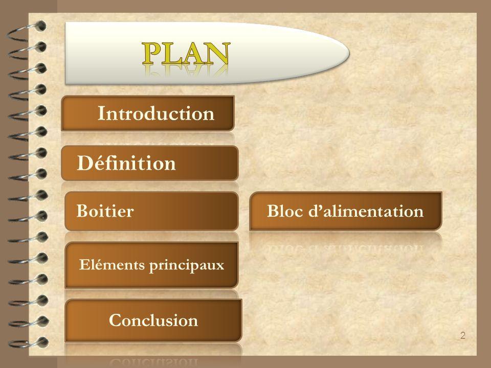 PLAN Introduction Bloc d'alimentation Conclusion Définition Boitier