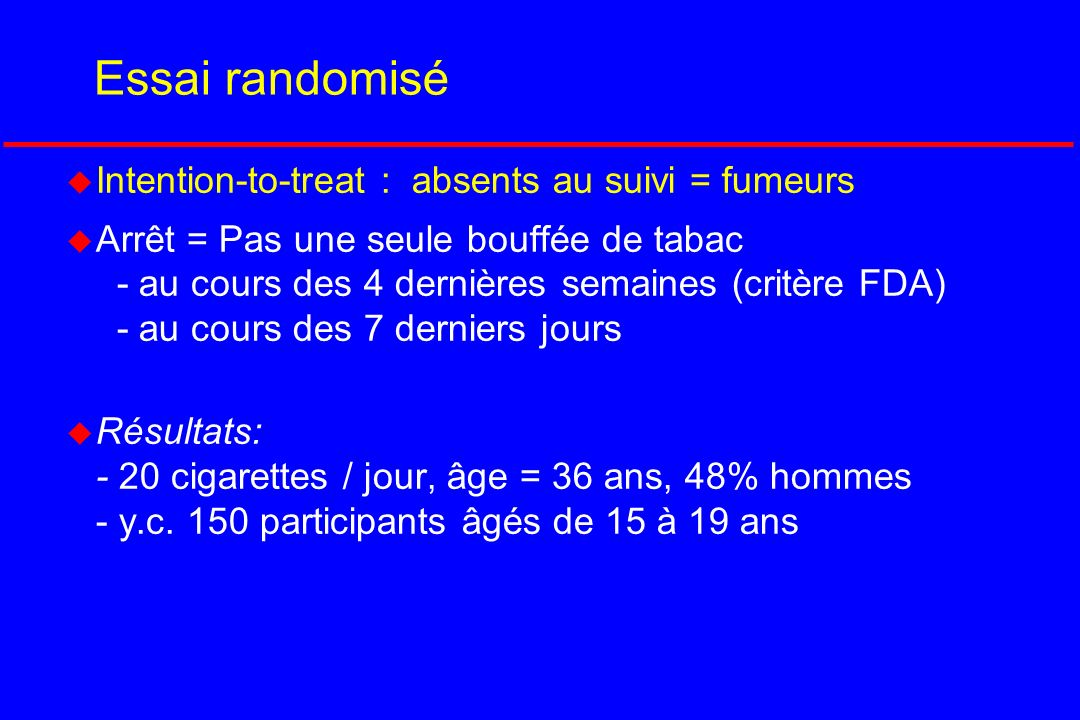 Essai randomisé Intention-to-treat : absents au suivi = fumeurs